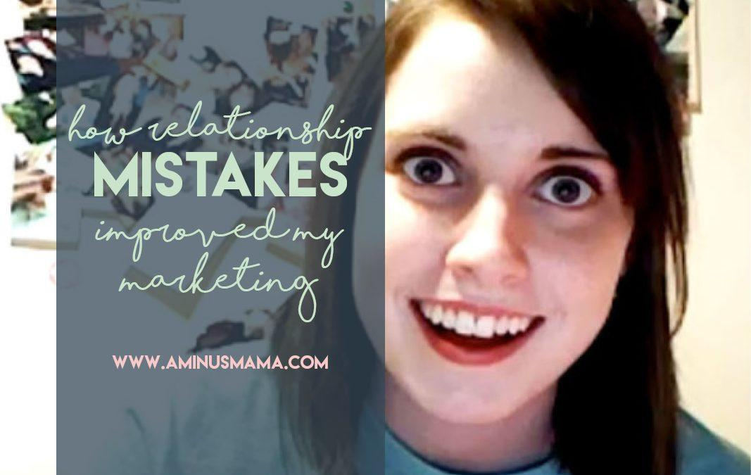 How Relationship Mistakes Improved My Marketing